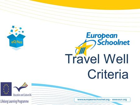 Www.europeanschoolnet.org - www.eun.org Travel Well Criteria.