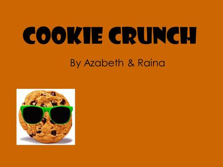 Cookie Crunch By Azabeth & Raina. Aim We are trying to find out which baking tray makes the most delicious cookies. We will find this out by seeing which.