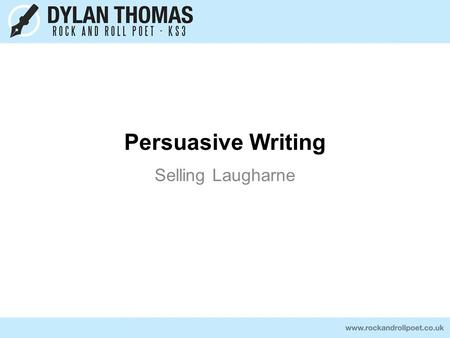 Persuasive Writing Selling Laugharne. A key to successful persuasive writing is to learn the techniques How many can you think of? Exaggeration Invitation.