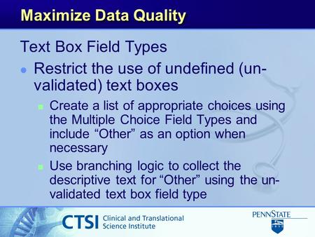 Maximize Data Quality Text Box Field Types l Restrict the use of undefined (un- validated) text boxes n Create a list of appropriate choices using the.