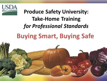 Produce Safety University: Take-Home Training for Professional Standards Buying Smart, Buying Safe 1.