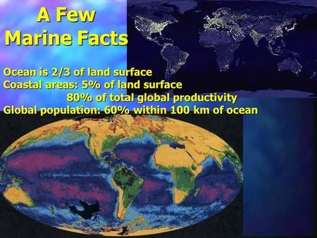 A Few Marine Facts Ocean is 2/3 of land surface
