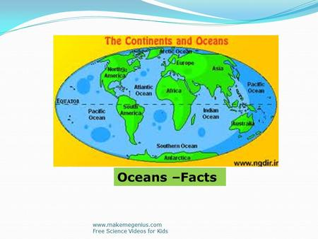 Oceans –Facts www.makemegenius.com Free Science Videos for Kids.
