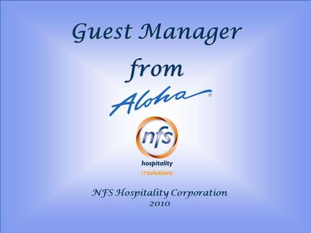 Guest Manager from NFS Hospitality Corporation 2010.
