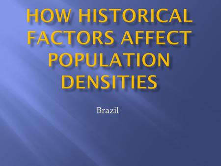 Brazil.  Coastal areas are more densely populated  The Amazon Basin area has very low population density.