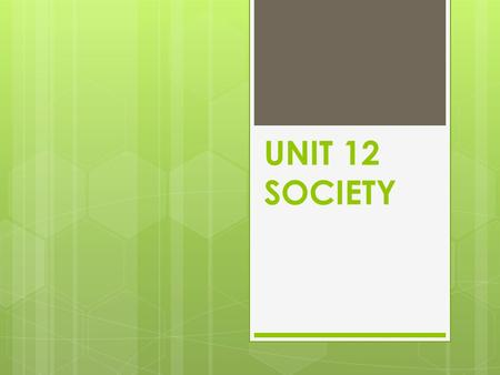 UNIT 12 SOCIETY.  List factors that cause the population of a certain location to change.