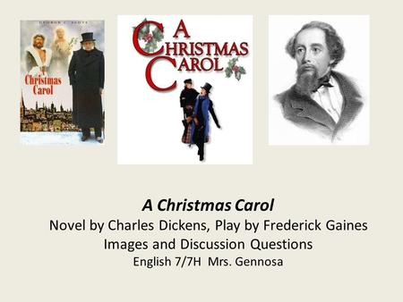 A Christmas Carol Novel by Charles Dickens, Play by Frederick Gaines Images and Discussion Questions English 7/7H Mrs. Gennosa.