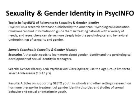 Sexuality & Gender Identity in PsycINFO Topics in PsycINFO of Relevance to Sexuality & Gender Identity PsycINFO is a research database published by the.
