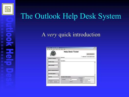 The Outlook Help Desk System A very quick introduction.