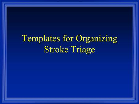 Templates for Organizing Stroke Triage. Getting Started Physicians Hospital administration Medical Society Hospital Council Stroke survivor groups Other.