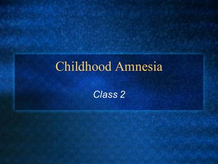 Childhood Amnesia Class 2. Discussion Question Describe your first memory? Include details such as: Accuracy Perspective Coherence Confidence.