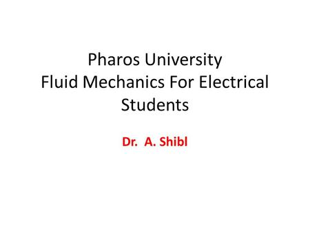Pharos University Fluid Mechanics For Electrical Students Dr. A. Shibl.