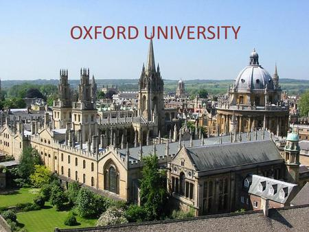 OXFORD UNIVERSITY. Introducing Oxford Oxford's remarkable global appeal continues to grow. More than a hundred and thirty nationalities are represented.