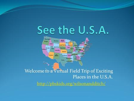 Welcome to a Virtual Field Trip of Exciting Places in the U.S.A.
