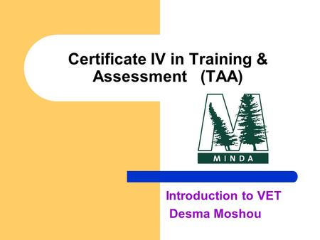 Certificate IV in Training & Assessment (TAA) Introduction to VET Desma Moshou.