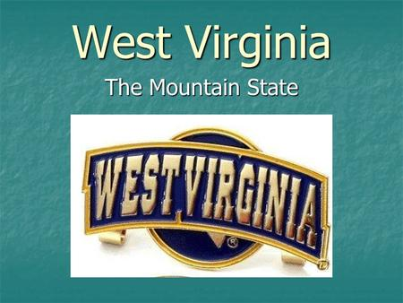 West Virginia The Mountain State. A white field is bordered in dark blue. West Virginia's flag displays a rock containing the date June 20, 1863, the.
