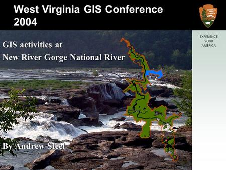 New River Gorge National River West Virginia GIS Conference 2004 GIS activities at New River Gorge National River By Andrew Steel.