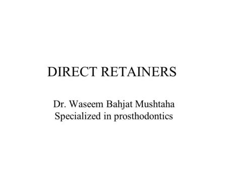 DIRECT RETAINERS Dr. Waseem Bahjat Mushtaha Specialized in prosthodontics.