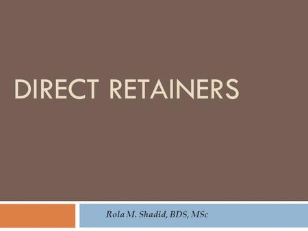 Direct Retainers Rola M. Shadid, BDS, MSc.