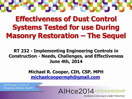 Effectiveness of Dust Control Systems Tested for use During Masonry Restoration – The Sequel Michael R. Cooper, CIH, CSP, MPH