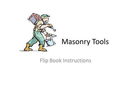 Masonry Tools Flip Book Instructions. Step 1: You need 5 pieces of paper. Lined or plain will work. You also need a pen and a ruler. Draw a line down.