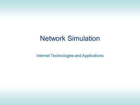 Network Simulation Internet Technologies and Applications.