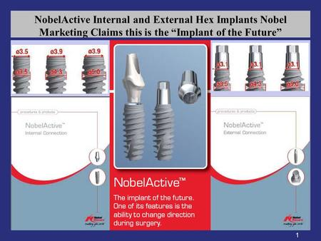 "1 NobelActive Internal and External Hex Implants Nobel Marketing Claims this is the ""Implant of the Future"""