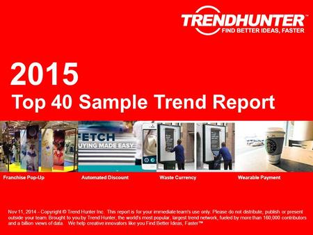 2015 Top 40 Sample Trend Report Nov 11, 2014 - Copyright © Trend Hunter Inc. This report is for your immediate team's use only. Please do not distribute,