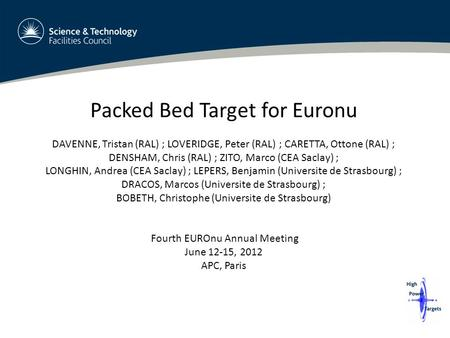 Packed Bed Target for Euronu DAVENNE, Tristan (RAL) ; LOVERIDGE, Peter (RAL) ; CARETTA, Ottone (RAL) ; DENSHAM, Chris (RAL) ; ZITO, Marco (CEA Saclay)