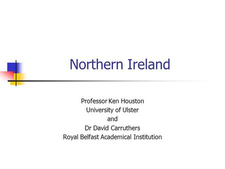 Northern Ireland Professor Ken Houston University of Ulster and Dr David Carruthers Royal Belfast Academical Institution.