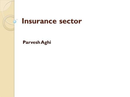 Insurance sector Parvesh Aghi.