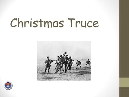 Christmas Truce. 1914, during the 1 st world war, Britain and their friends were at war with the Germans. The Germans were on one side and Britain and.