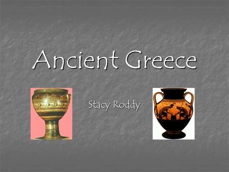 Ancient Greece Stacy Roddy. Timeline Stone Age Old Stone Age (Paleolithic) -up to 20,000 BC Middle Stone Age (Mesolithic) -ca. 20,000-7000 BC New Stone.