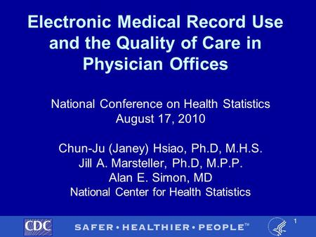 Electronic Medical Record Use and the Quality of Care in Physician Offices National Conference on Health Statistics August 17, 2010 Chun-Ju (Janey) Hsiao,