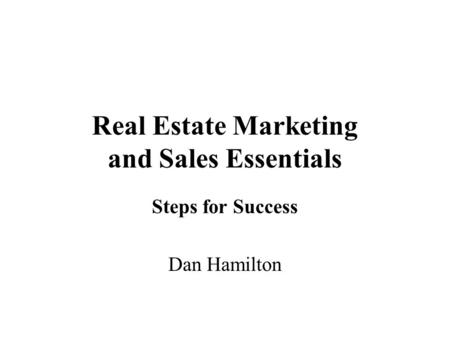 Real Estate Marketing and Sales Essentials Steps for Success Dan Hamilton.