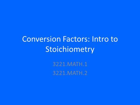 Conversion Factors: Intro to Stoichiometry
