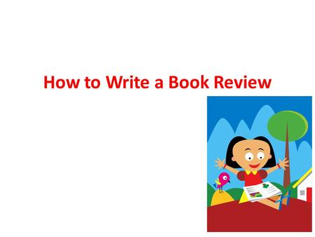How to Write a Book Review. LANGUAGE CHOICES Concise language Fast pace! Super adjectives! Metaphors Similes Lots of detail Embedded quotations from the.