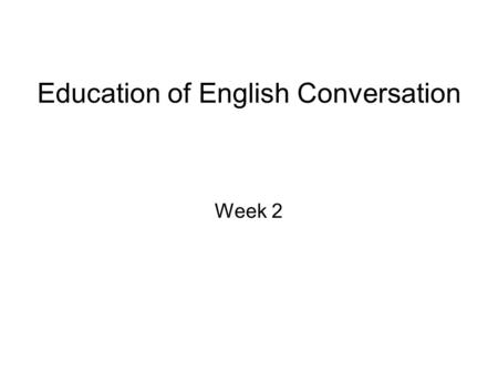 Education of English Conversation Week 2. Survey: Popular Ideas About Language Learning and Teaching.