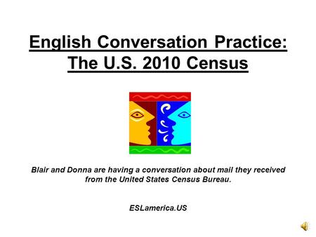 English Conversation Practice: The U.S. 2010 Census Blair and Donna are having a conversation about mail they received from the United States Census Bureau.