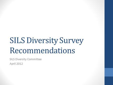 SILS Diversity Survey Recommendations SILS Diversity Committee April 2012.