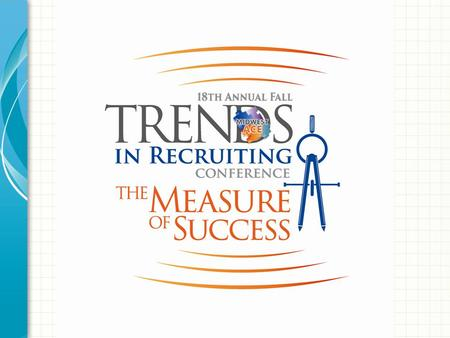 "Maximize Your ""Trends in Recruiting"" Experience Tips for New Members and First Time Attendees Presented by: Midwest ACE Membership Committee."