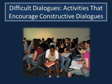 Difficult Dialogues: Activities That Encourage Constructive Dialogues.