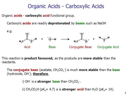 1 Organic Acids - Carboxylic Acids Organic acids - carboxylic acid functional group. Carboxylic acids are readily deprotonated by bases such as NaOH e.g.