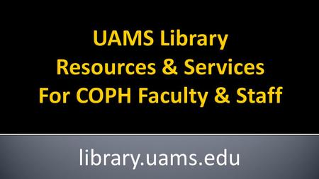 Library.uams.edu.  Access to scientific literature  Help finding information  Database training and support  Orientations and tours  Computer based.