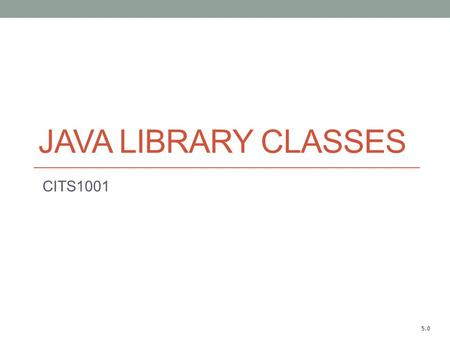 JAVA LIBRARY CLASSES CITS1001 5.0. Main concepts to be covered Using library classes: String, Math, Color Reading documentation Java 7 API is available.