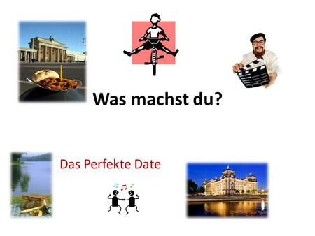Was machst du? Das Perfekte Date. Introduction You just moved to Berlin. You,Zara, Sabine, Daniel, and Marco from the Deutsch Aktuell video are friends.