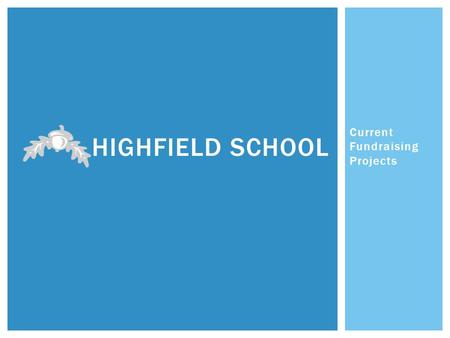 Current Fundraising Projects HIGHFIELD SCHOOL.  A popular local Special School - oversubscribed  106 pupils aged 3-19 years from East Cambridgeshire.