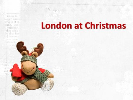 London at Christmas. There is a bunch of activities in London to male your Christmas celebration special.