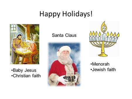 Happy Holidays! Menorah Jewish faith Baby Jesus Christian faith Santa Claus.