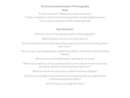 The Environmental Impact of Photography Aims: To have and open debate around key questions Create a 'snapshot' of opinions and viewpoints amongst people.